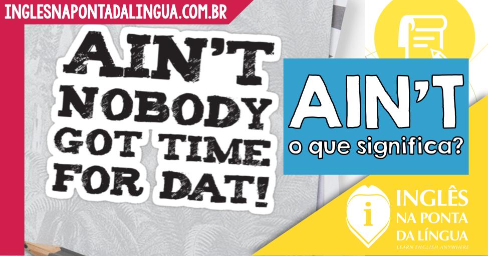 O que significa AIN'T? Podemos usar essa palavra? | Dicas de Inglês