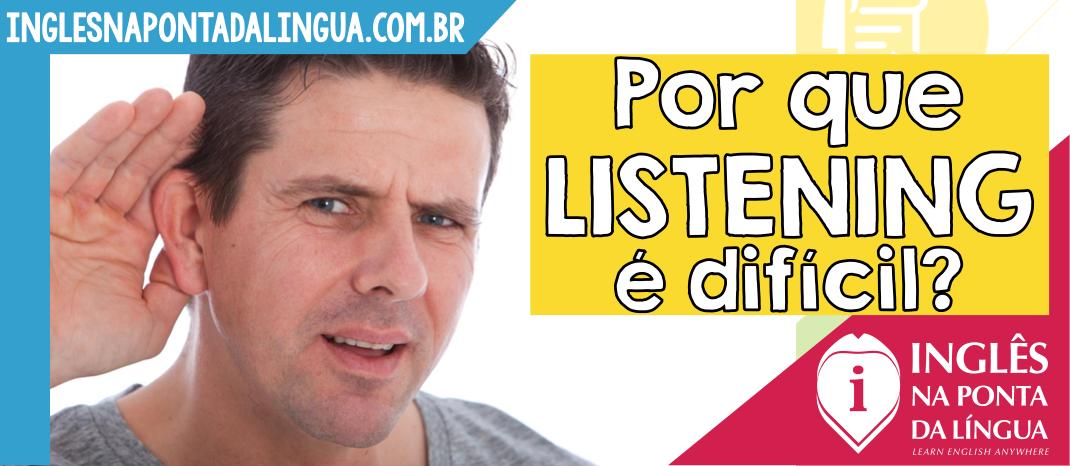 Por que listening é difícil?
