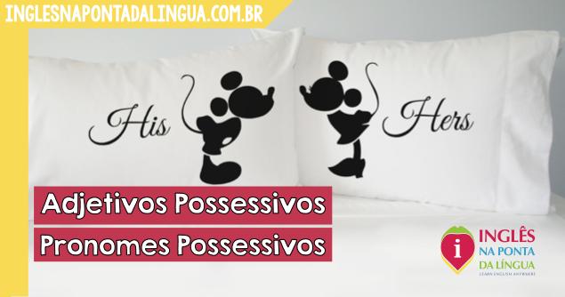 Adjetivos Possessivos e Pronomes Possessivos em Inglês