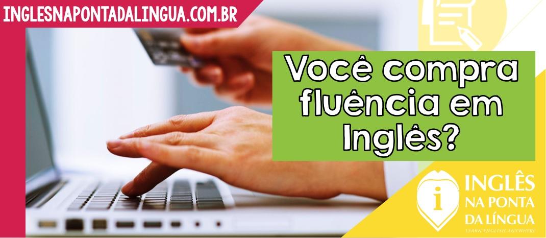 Você compra fluência em inglês?
