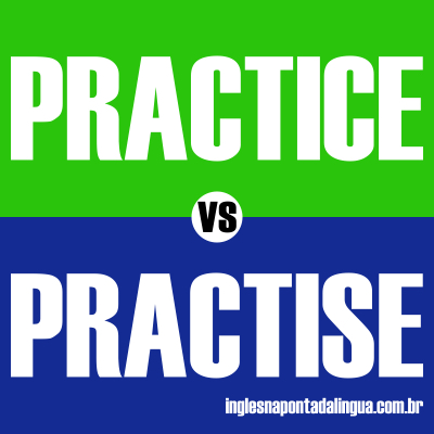 A Diferença entre PRACTICE e PRACTISE