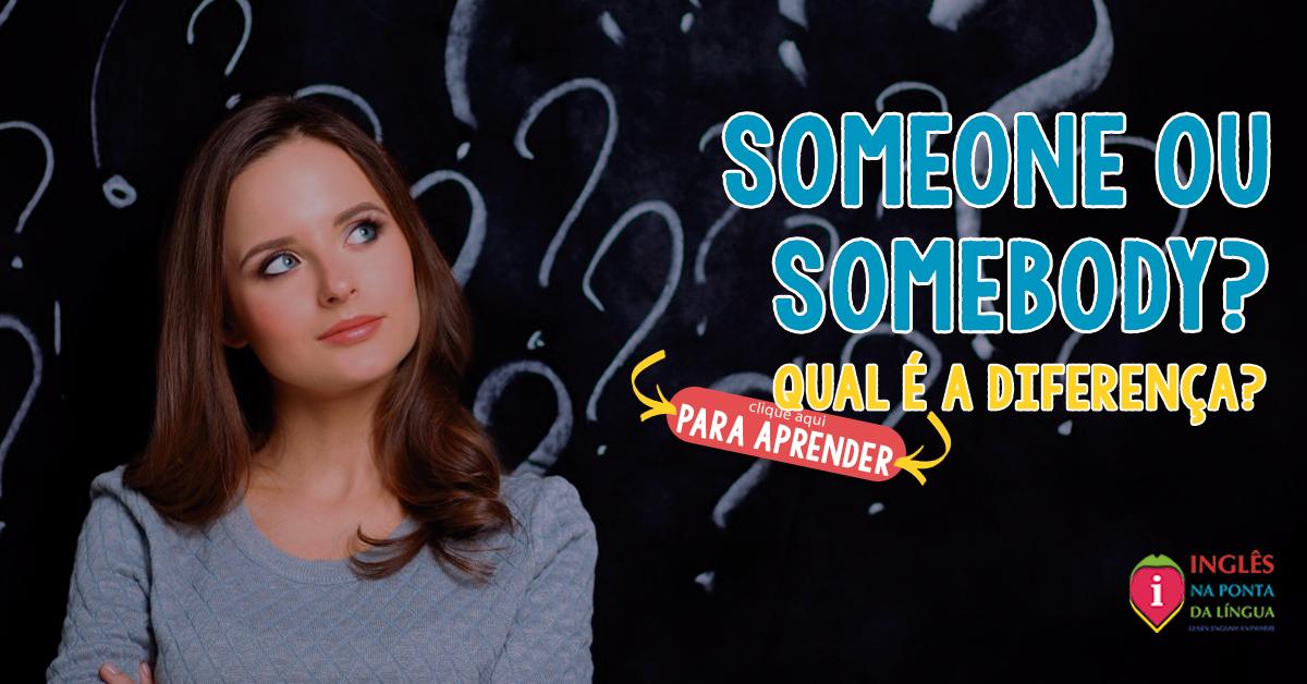 Someone e Somebody :: Qual a diferença?