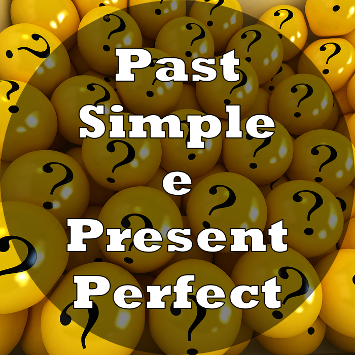 Past Simple e Present Perfect