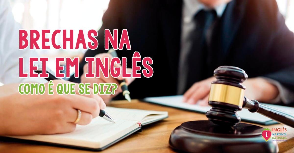 Como Dizer Brecha na Lei em Inglês