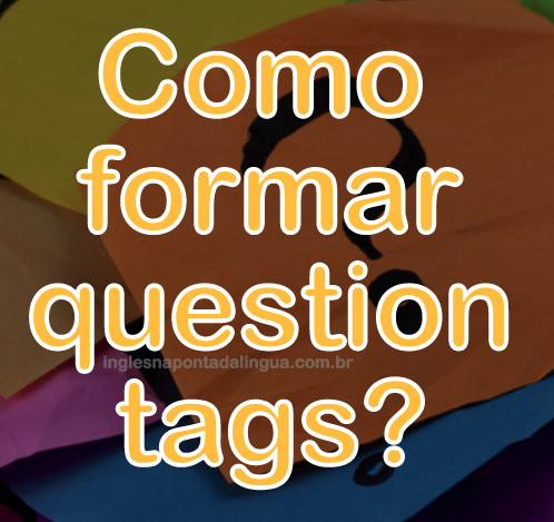 Como formar question tags
