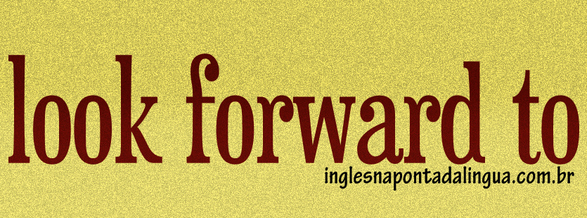 Phrasal Verbs: Look Forward To