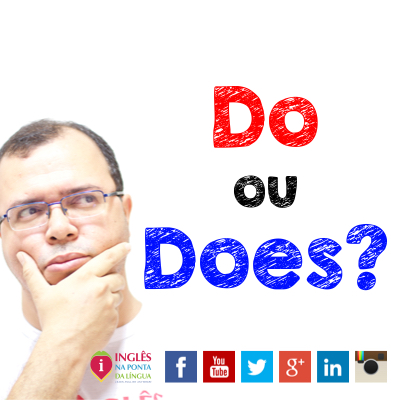 DO ou DOES: quando usar?