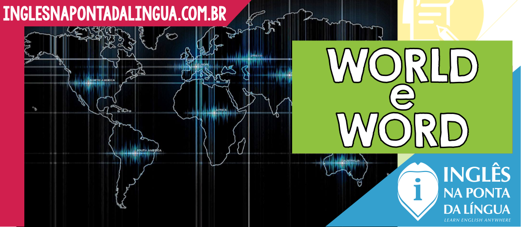 Como pronunciar WORLD e WORD?