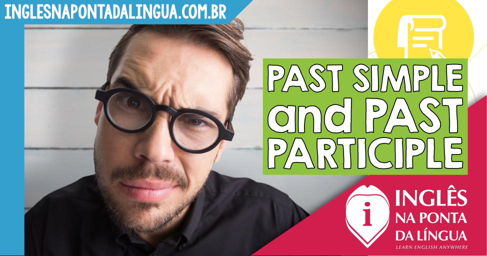 A Diferença entre o Past Simple e o Past Participle