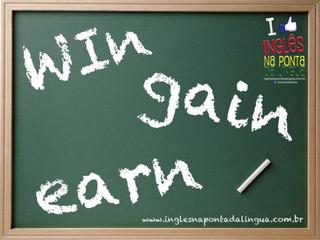 "A diferença entre ""win"", ""earn"" e ""gain""?"