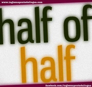 Half ou Half Of