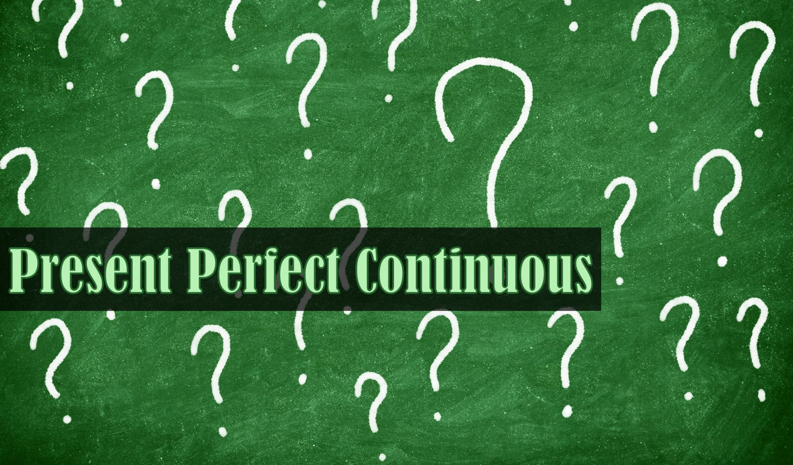 Como Usar o Present Perfect Continuous