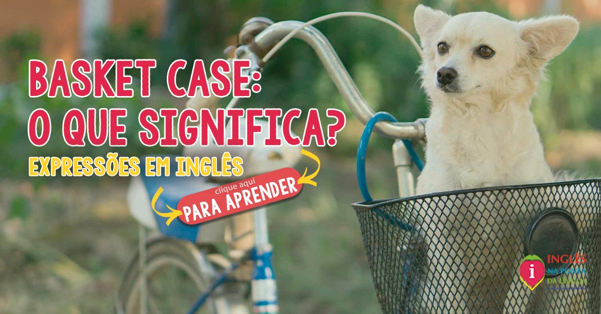 Basket Case :: O que significa?