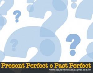 Present Perfect e Past Perfect