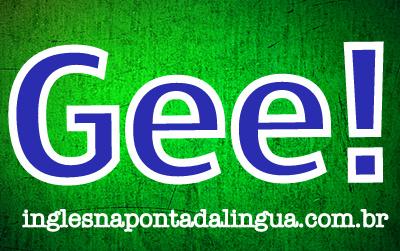 O que significa gee?