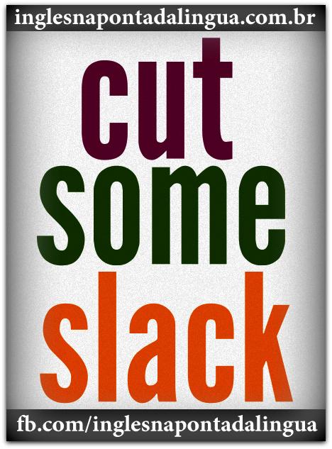 Cut Some Slack
