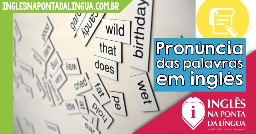 Aprender a Pronúncia das Palavras em Inglês