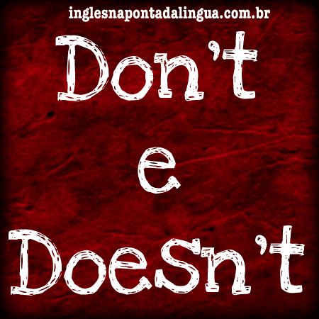 dont e doesnt - GRAMMAR TIME: USO DO DOESN'T
