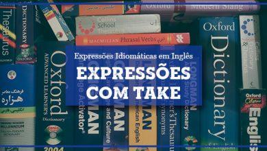 10 Expressões com Take em Inglês