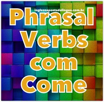 Phrasal Verbs com Come