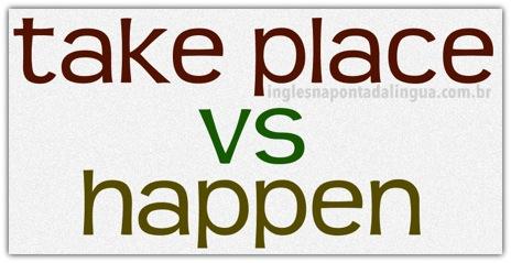 Take Place e Happen