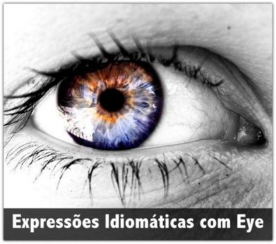 Expressões Idiomáticas com a Palavra Eye
