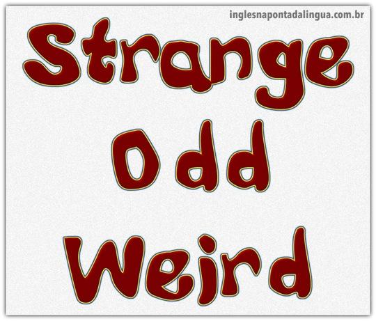 A diferença entre strange, odd e weird