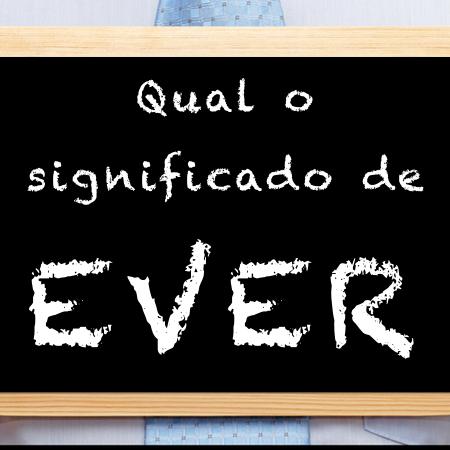 Qual o significado de ever?