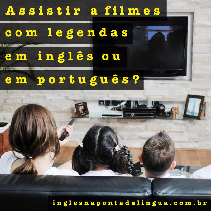 Legendas em inglês ou em português??