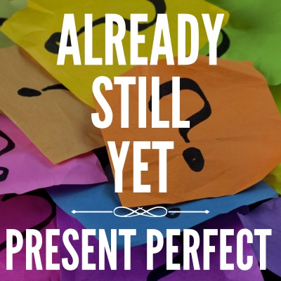 Already, still e yet com o present perfect
