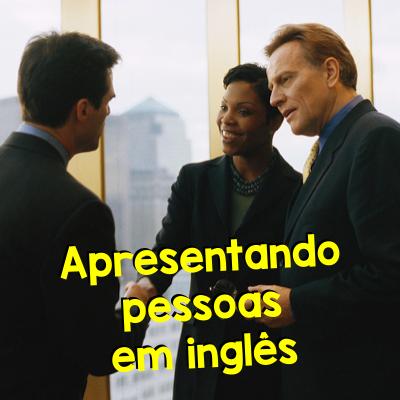 Apresentando Pessoas em Inglês