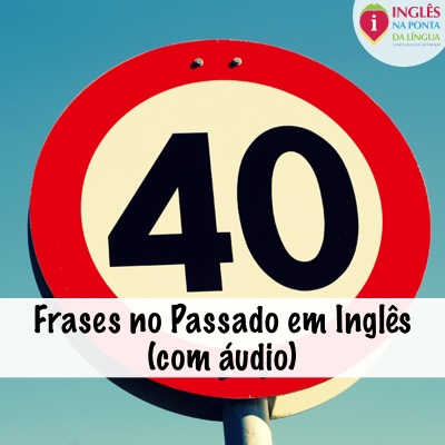 Frases no Passado em Inglês
