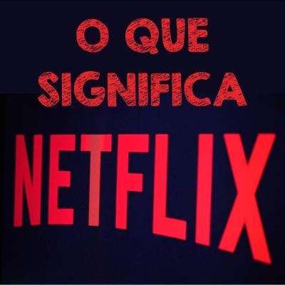 O que significa Netflix?