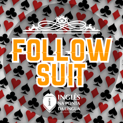 O que significa FOLLOW SUIT?
