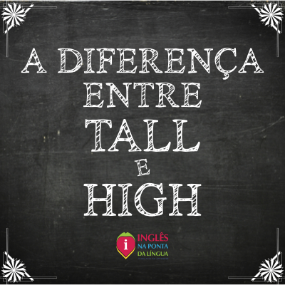 A Difference Entre TALL e HIGH