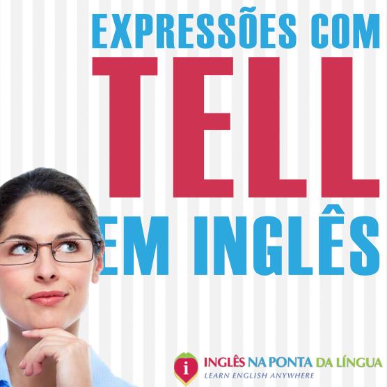 Expressões com TELL em Inglês