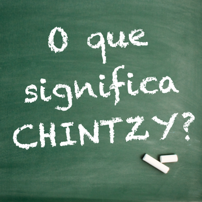 O que significa CHINTZY?