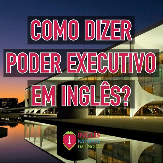 Poder Executivo em Inglês