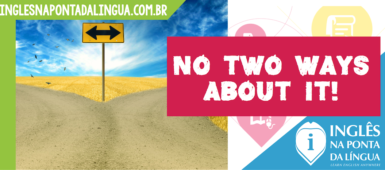 O que significa NO TWO WAYS ABOUT IT?
