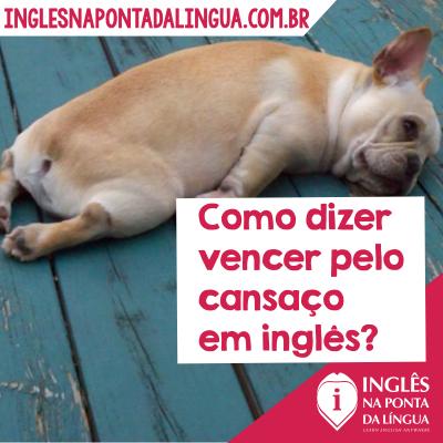 Vencer Pelo Cansaço em Inglês