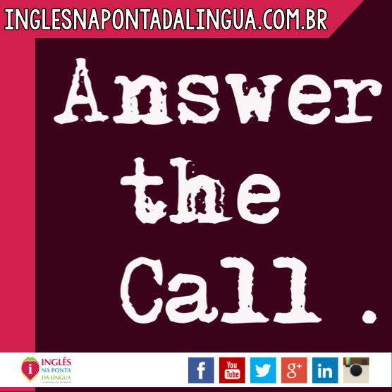 O que significa ANSWER THE CALL?