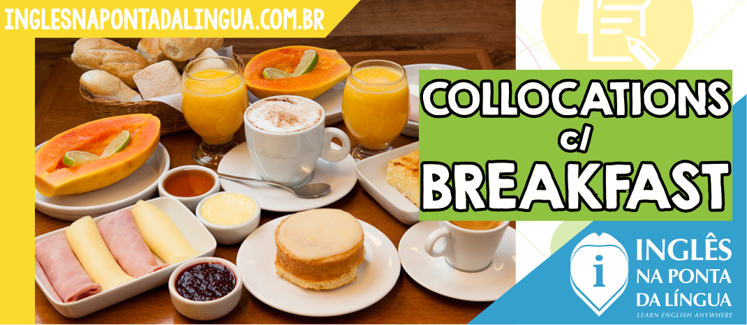 Collocations com Breakfast