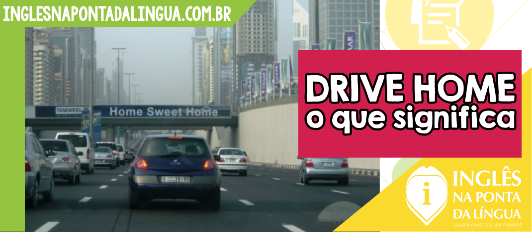 O que significa DRIVE HOME?