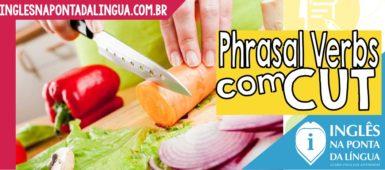 Phrasal Verbs com CUT