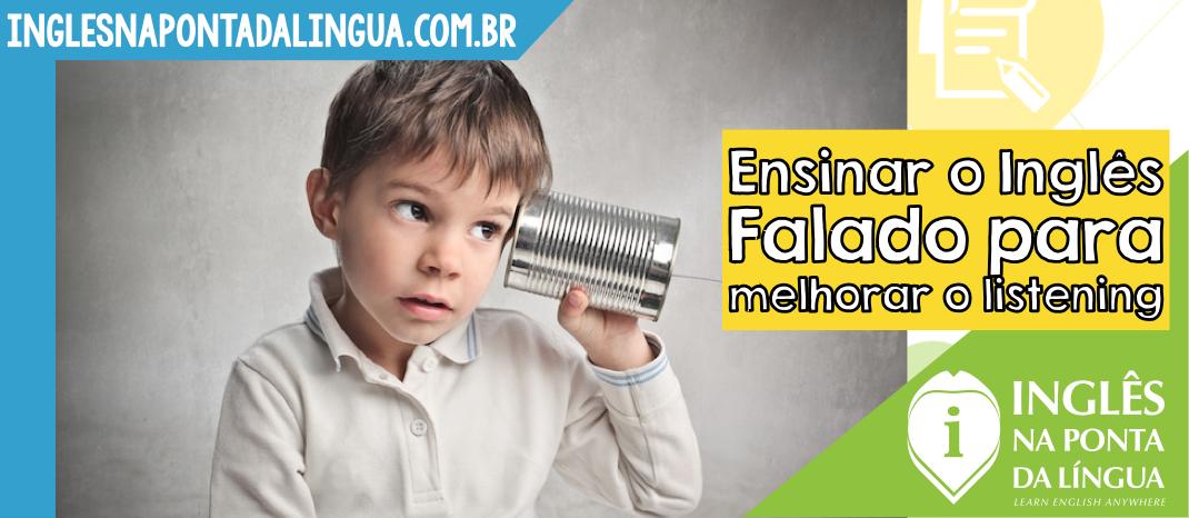 Ensinar o Inglês Falado para Melhorar o Listening