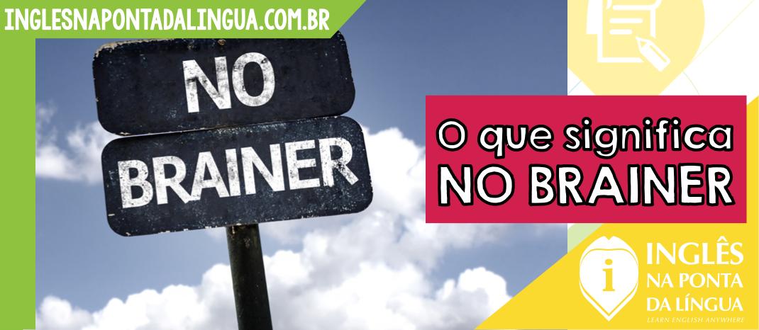O que significa NO BRAINER?