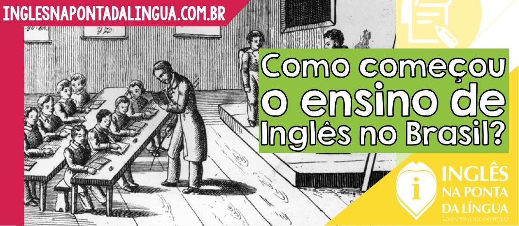 Como começou o ensino de inglês no Brasil?