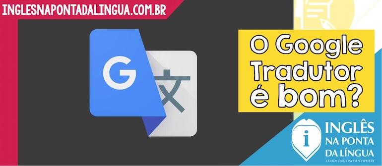 O Google Tradutor é bom?