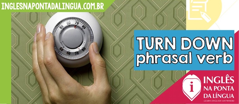 Turn Down » Phrasal Verb