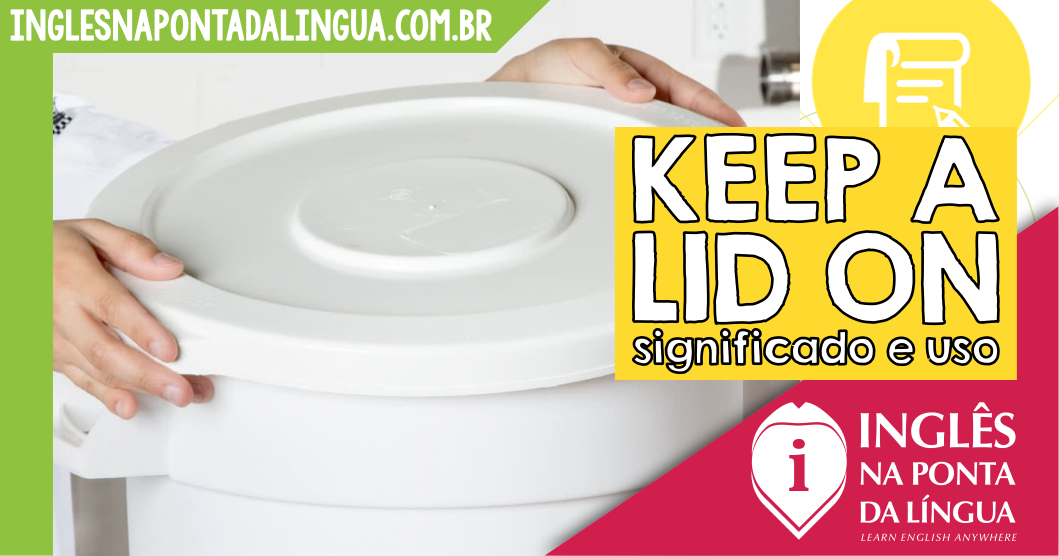 Keep a Lid On: significado e uso